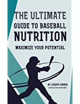 The Ultimate Guide to Baseball Nutrition: Maximize Your Potential