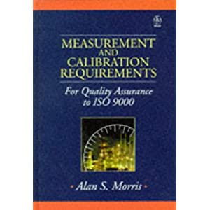 【クリックで詳細表示】Measurement and Calibration Requirements for Quality Assurance to ISO 9000 (Quality and Reliability Engineering Series): Alan S. Morris: 洋書
