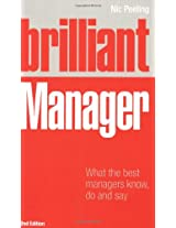 Brilliant Manager: What the Best Managers Know, Do and Say