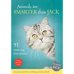Animals Are Smarter Than Jack: 91 True Amazing True Animal Stories (Smarter That Jack)
