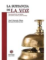 La sustancia de la voz / Voice substance: Manual Practico De Voz Hablada Para Locutores, Oradores Y Actores De Doblaje