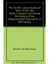 The Ta'rikh-i-Jahan-Gusha of 'Ala'u 'D-Din 'Ata Malik-i-Juwayni: Containing the History of the Khwarazmshah Dynasty Pt. 2 (Old Series)