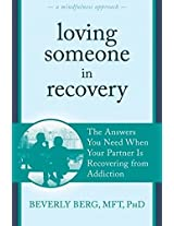 Loving Someone in Recovery: The Answers You Need When Your Partner Is Recovering from Addiction (New Harbinger Loving Someone Series)