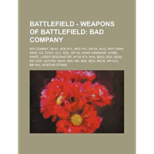 【クリックで詳細表示】Battlefield - Weapons of Battlefield: Bad Company: 870 Combat, 9a-91, Aek-971, Aks-74u, An-94, Aug, Anti-Tank Mine, C4, F2000, Gl1, Gol, GP-30, Hand G [ペーパーバック]