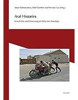 Aral Histories: Geschichte Und Erinnerung Im Delta Des Amudarja (Erinnerungen An Zentralasien)