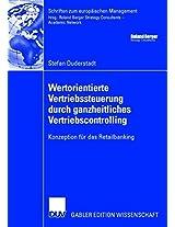 Wertorientierte Vertriebssteuerung durch ganzheitliches Vertriebscontrolling: Konzeption für das Retailbanking (Schriften zum europäischen Management)