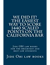 We Did It! the Easiest Way to Score 1440 Scaled Points on the California Bar: Jide Obi Law Books for the Brightest and Best Law Students