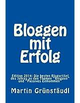 """Bloggen mit Erfolg: Edition 2014: Die besten Blogartikel des Jahres zu den Themen """"Bloggen"""" und """"Passives Einkommen"""" (German Edition)"""