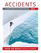 Accidents in North American Mountaineering 2014: Know the Ropes: Snow Climbing: 10