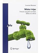 Water trips: Itinerari acquatici ai tempi della crisi idrica (I blu)