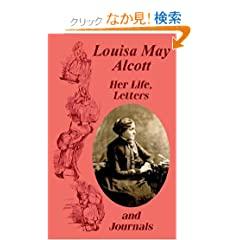 Louisa May Alcott Her Life, Letters, and Journals