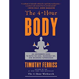 The 4-Hour Body: An Uncommon Guide to Rapid Fat-Loss, Incredible Sex, and Becoming Superhuman: Timothy Ferriss: 洋書