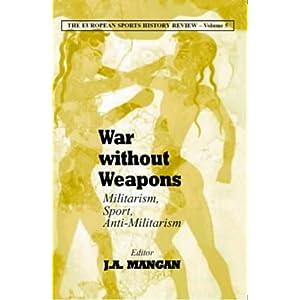 【クリックで詳細表示】Militarism, Sport, Europe: War Without Weapons (Sport in the Global Society): J A Mangan: 洋書
