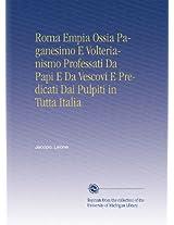 Roma Empia Ossia Paganesimo E Volterianismo Professati Da Papi E Da Vescovi E Predicati Dai Pulpiti in Tutta Italia