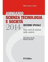 Annuario Scienza Tecnologia e Società 2014: Edizione speciale. Dieci anni di scienza nella società
