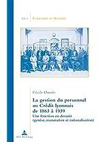 La Gestion Du Personnel Au Credit Lyonnais De 1863 À 1939: Une Fonction En Devenir Genese, Maturation Et Rationalisation (Economie Et Histoire)