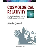 Cosmological Relativity: The Special And General Theories For The Structure Of The Universe