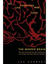 The Minder Brain: How Your Brain Keeps You Alive, Protects You from Danger, and Ensures that You Reproduce