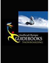 Unofficial Olympic Guidebooks - Snowboarding