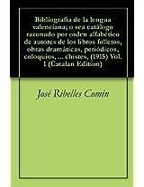 Bibliografía de la lengua valenciana; o sea catálogo razonado por orden alfabético de autores de los libros folletos, obras dramáticas, periódicos, coloquios, ... chistes, (1915) Vol.1 (Catalan Edition)