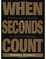 When Seconds Count: Everyone's Guide to Self-defense