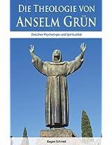 Die Theologie von Anselm Grün: Zwischen Psychologie und Spiritualität (German Edition)