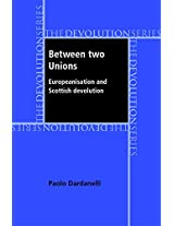 Between two unions: Europeanisation and Scottish devolution (Devolution Series)