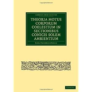 【クリックで詳細表示】Theoria Motus Corporum Coelestium in Sectionibus Conicis Solem Ambientium (Cambridge Library Collection - Mathematics): Carl Friedrich Gauss: 洋書