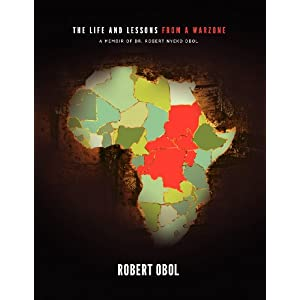 The Life and Lessons from a Warzone: A Memoir of Dr. Robert Nyeko Obol