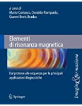 Elementi di risonanza magnetica: Dal protone alle sequenze per le principali applicazioni diagnostiche (Imaging & Formazione)