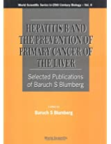 Hepatitis B and the Prevention of Primary Cancer of the Liver: Selected Publications of Baruch S. Blumberg (World Scientific Series in 20th Century Biology)