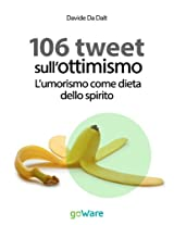 106 tweet sull'ottimismo. L'umorismo come dieta dello spirito (tweet 106 Vol. 13) (Italian Edition)