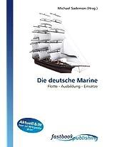 Die deutsche Marine: Flotte - Ausbildung - Einsätze