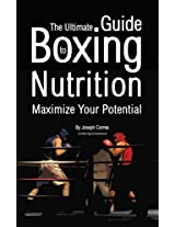 The Ultimate Guide to Boxing Nutrition: Maximize Your Potential