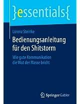 Bedienungsanleitung für den Shitstorm: Wie gute Kommunikation die Wut der Masse bricht (essentials)