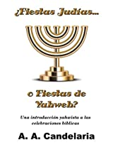 ¿Fiestas Judías o Fiestas de Yahweh?: Una introducción yahwista a las celebraciones bíblicas (Spanish Edition)