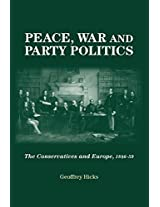 Peace, war and party politics: The Conservatives and Europe, 1846-59