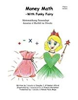Matematikang Pananalapi Money Math Pilipino Version: -kasama si Marikit na Diwata -With Funky Fairy