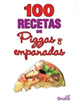 100 recetas de pizzas y empanadas/ 100 Recipes of Pizza and Empanadas