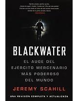Blackwater: El Auge Del Ejercito Mercenario Mas Poderoso Del Mundo