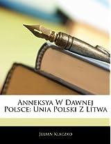 Anneksya W Dawnej Polsce: Unia Polski Z Litwa