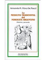 La Medicina Tradicional Del Noroeste Argentino: Historia y Presente (Serie Antropologica)
