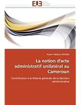 La Notion D''Acte Administratif Unilateral Au Cameroun (Omn.Univ.Europ.)