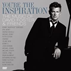 YOU'RE THE INSPIRATION:THE MUSIC OF DAVID FOSTER & FRIENDS
