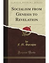Socialism from Genesis to Revelation (Classic Reprint)