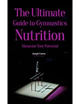 The Ultimate Guide to Gymnastics Nutrition: Maximize Your Potential