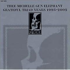THEE MICHELLE GUN ELEPHANT GRATEFUL TRIAD YEARS 1998-2002