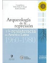 Arqueologia de La Represion y La Resistencia En America Latina 1960-1980