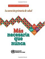 Informe sobre la salud en el mundo 2008: La Atencion Primaria De Salud - Mas Necesaria Que Nunca