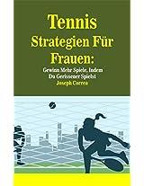 Tennis Strategien Für Frauen: Gewinn Mehr Spiele, Indem Du Gerissener Spielst (German Edition)